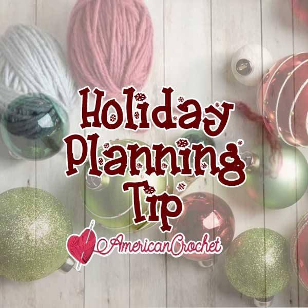 Holiday Planning | American Crochet @americancrochet