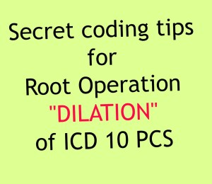 Coding tips for Dilation: one of the icd 10 pcs root operations