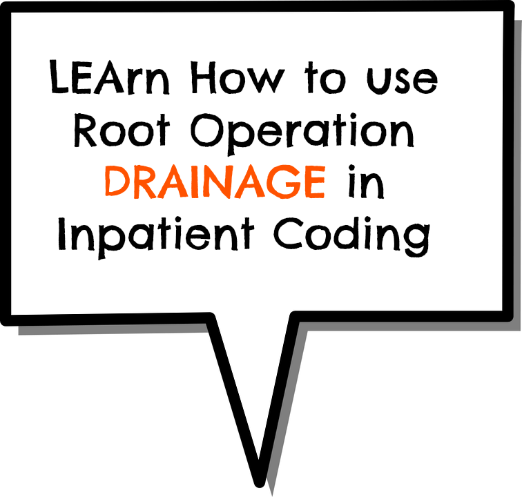 Use of DRAINAGE: One of ICD 10 PCS Root Operations in IP
