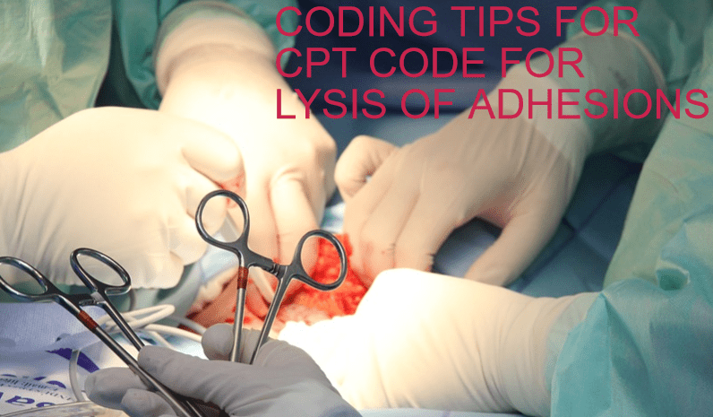 Unique Coding tips for CPT code for lysis of Adhesions