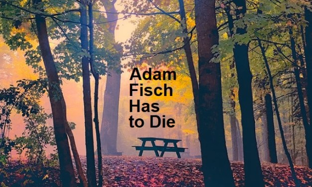 ADAM FISCH HAS TO DIE