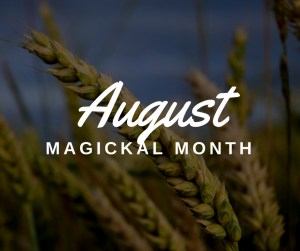 Magickal Month- August