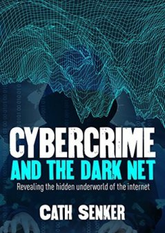 Cybercrime and the Dark Net by Cath Senker