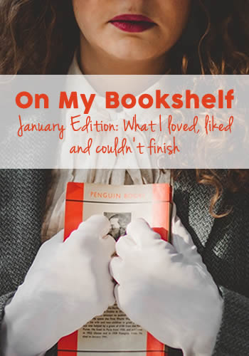 January Edition: On My Bookshelf - The books I loved, liked and couldn't finish. This books include Unwind, Dear Mr Knightley, Big Magic and The 5th Wave.