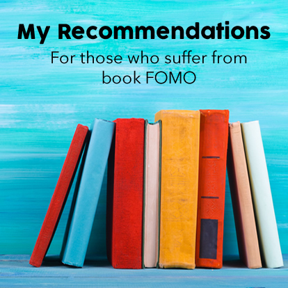 My Book Recommendations for those who suffer from book FOMO