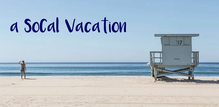 A Southern California Vacation with the Family