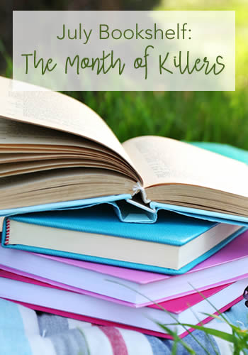 July Bookshelf: The Month of Killers