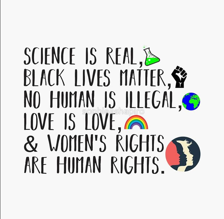 Scient is real, Black lives matter, No human is illegal, Love is love, and Women's rights are human rights.