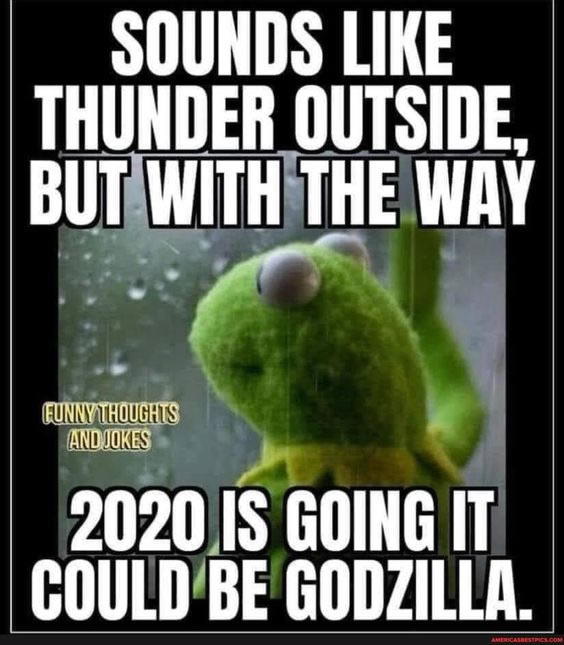 It sounds like thunder outside, but the way 2020 is going, it could be godzilla.