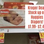 Kroger DOUBLE DIP Huggies Diaper DEAL $1.99-$2.49