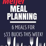 Meijer Meal Planning Week 7/2: 6 Meals $30 Bucks