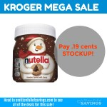 Kroger MEGA: #STOCKUP on Nutella .19 cents