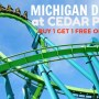 Michigan Days At Cedar Point – Buy 1 Get 1 FREE on Admission