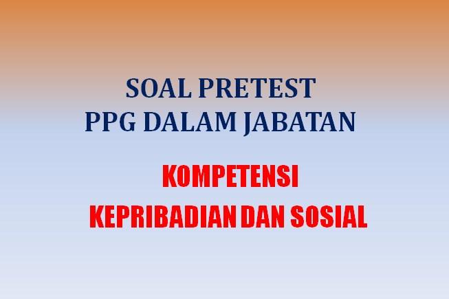 Info terbaru pengumuman lengkap hasil ukmppg 2020. Soal Kompetensi Kepribadian Dan Sosial Pretest Ppg Dalam Jabatan