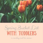 Our Spring Bucket List, with Toddlers.