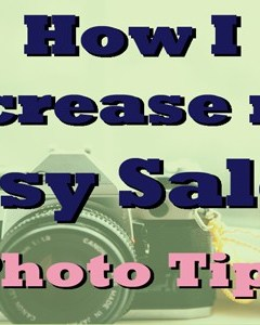 photo tips - how to increase Etsy sales