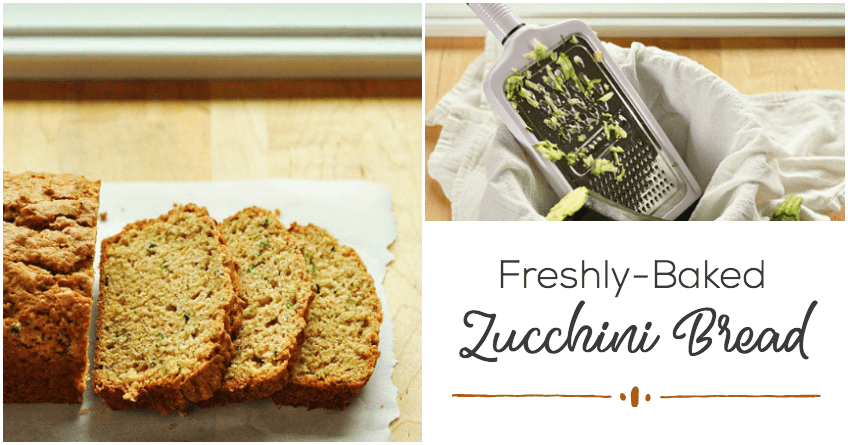 How about freshly-baked zucchini bread?