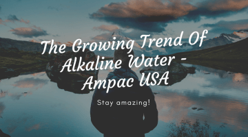 The Growing Trend Of Alkaline Water - Ampac USA