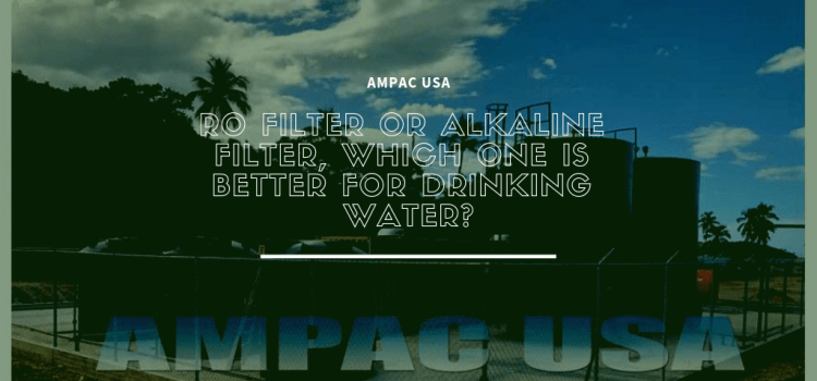 RO Filter Or Alkaline Filter, Which One Is Better For Drinking Water_