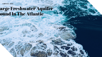 Large Freshwater Aquifer Found In The Atlantic - AMPAC USA