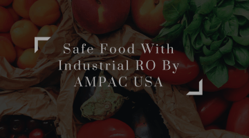 Safe Food With Industrial RO By AMPAC USA