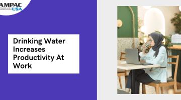Drinking Water Increases Productivity At Work-Ampac USA