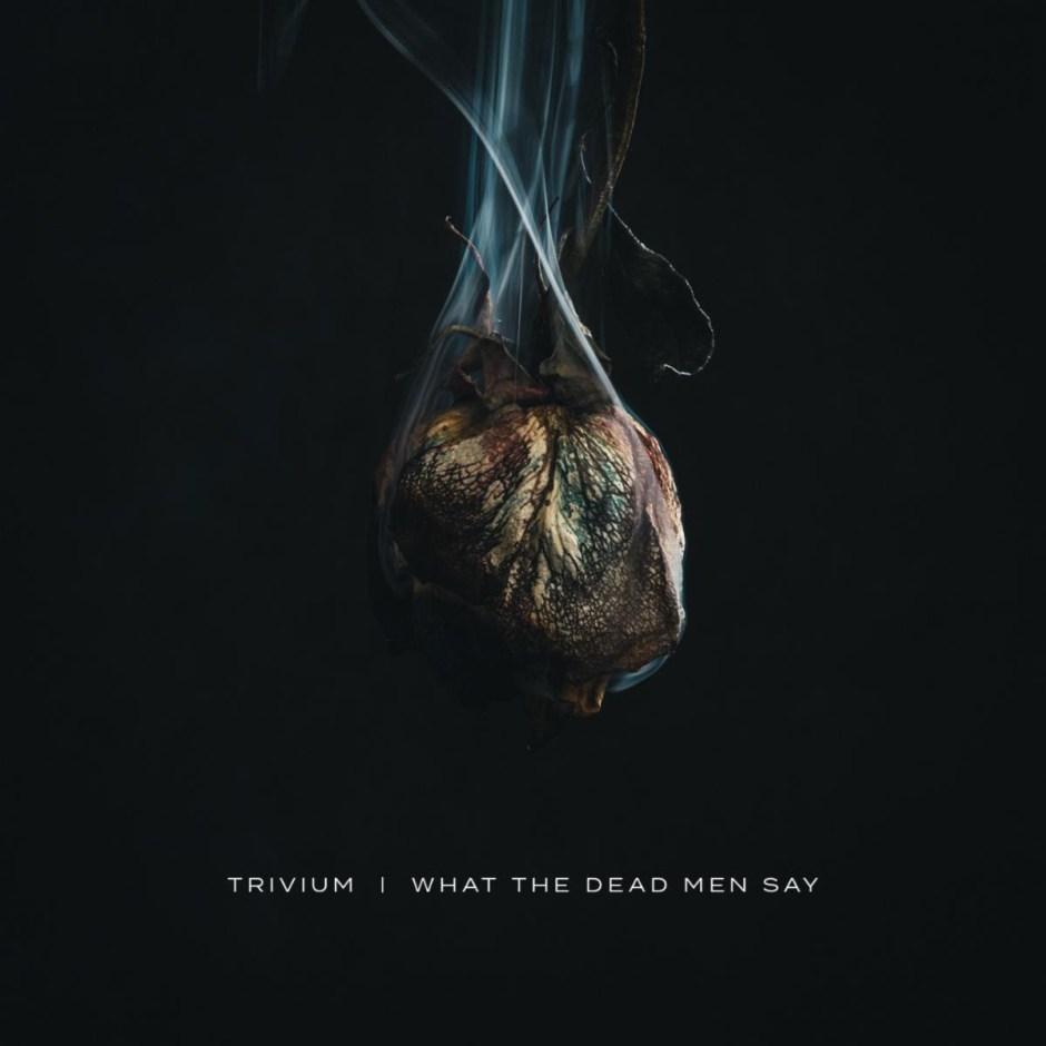 Trivium – What The Dead Men Say