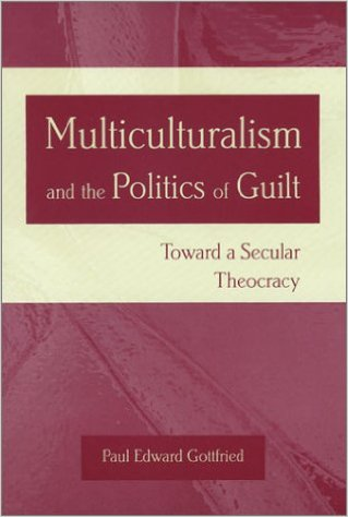 Muliculturalism and the Politics of Guilt by Paul Edward Gottfried