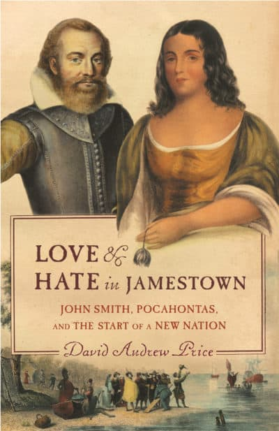 Love and Hate in Jamestown John Smith, Pocahontas, and the Heart of a New Nation by David A. Price