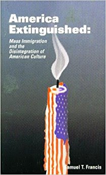 America Extinguished- Mass Immigration and the Disintegration of American Culture by Samuel Francis