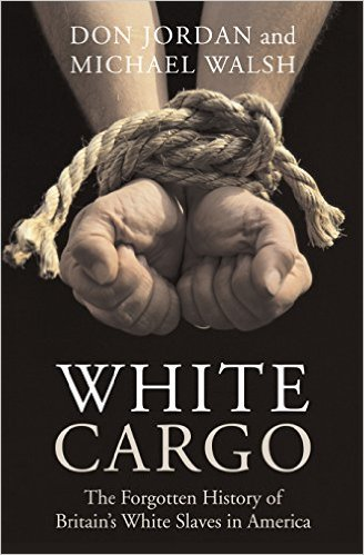White Cargo The Forgotten History of Britain's White Slaves in America