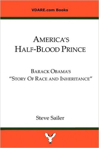 America's Half-Blood Prince Barack Obama's 'Story of Race and Inheritance' by Steve Sailer
