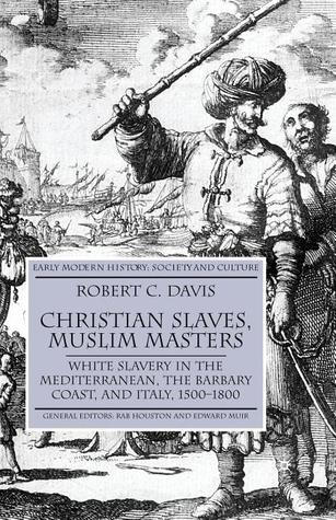 Christian Slaves, Muslim Masters by Robert C. Davis