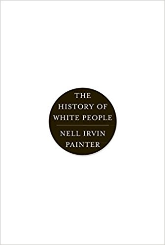 History of White People by Nell Irvin Painter