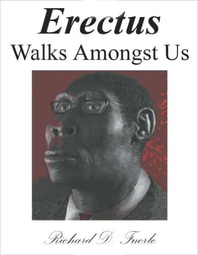 Erectus Walks Amongst Us by Richard Fuerle