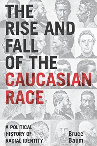 The Rise and Fall of the Caucasian Race by Bruce Baum