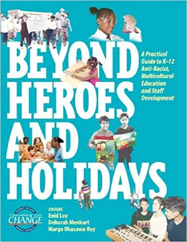 Beyond Heroes and Holidays- A Practical Guide to K-12 Anti-Racist, Multicultural Education and Staff Development