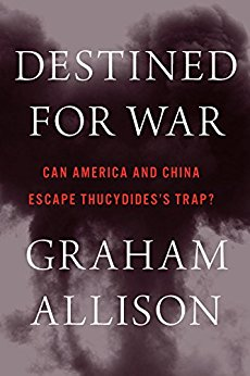 Destined for War- Can America and China Escape Thucydides's Trap?
