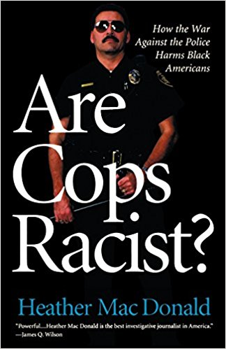 Heather Mac Donald, Are Cops Racist?