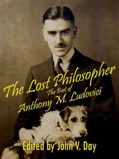 John V. Day, Editor, The Lost Philosopher- The Best of Anthony Ludovici