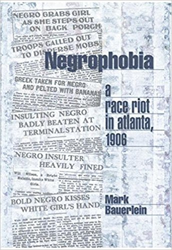 Mark Bauerlein, Negrophobia- A Race Riot in Atlanta, 1906