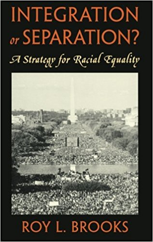 Integration or Separation? A Strategy for Racial Equality,Roy L. Brooks