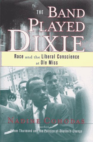 The Band Played Dixie- Race and Liberal Conscience at Ole Miss.Nadine Cohodas