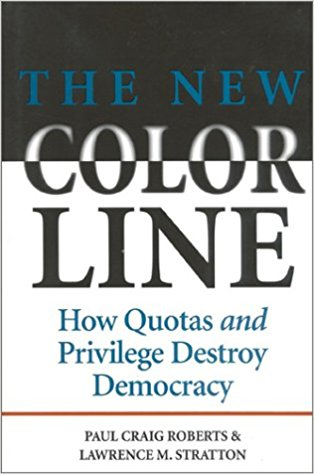 The New Color Line- How Quotas and Privilege Destroy Democracy, by Paul Craig Roberts and Lawrence Stratton