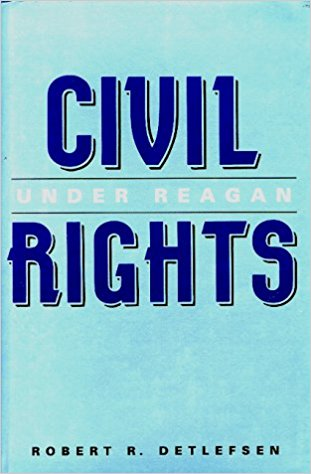 Civil Rights Under Reagan byRobert R. Detlefsen