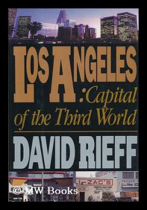 Los Angeles Capital of the Third World by David Rieff