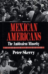 Mexican Americans- The Ambivalent Minority,Peter Skerry