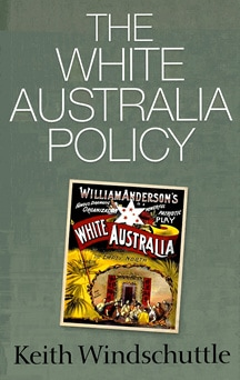 Keith Windschuttle The White Australia Policy