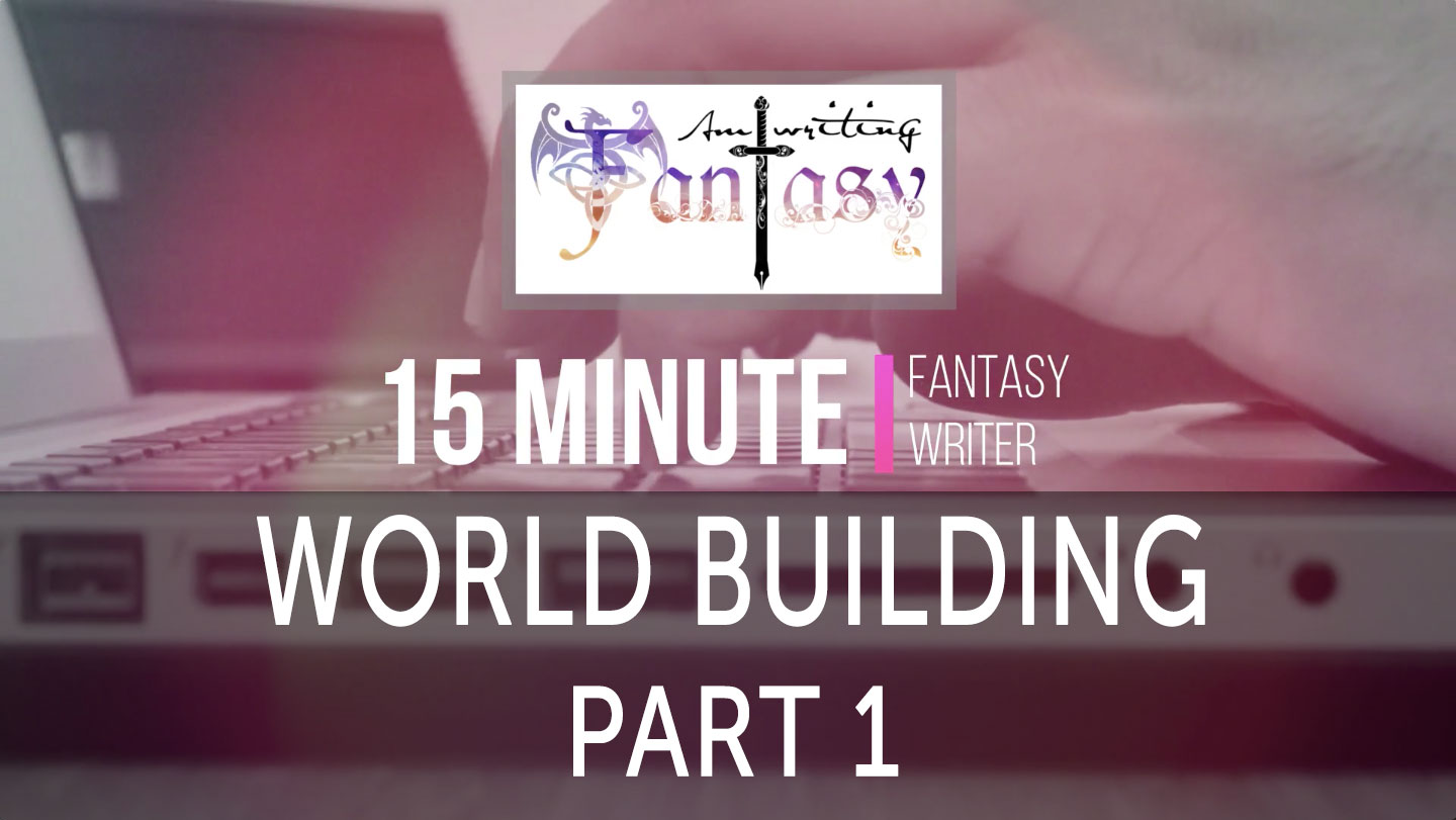 15 Minute Fantasy Writer Video 3: World Building Part 1