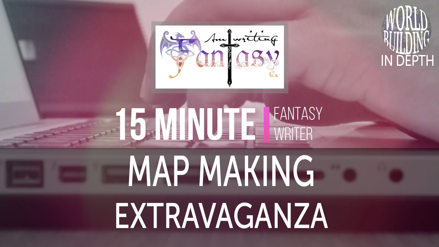 15 Minute Fantasy Writer Video 6: Map Making Extravaganza